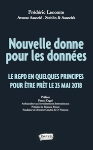 Frédéric Lecomte - Nouvelle donne pour les données - La RGPD en quelques principes pour être prêt le 25 mai 1918.
