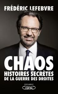 Frédéric Lefebvre - Chaos - Histoire secrète des guerres des droites.