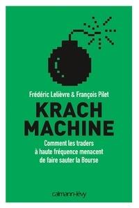 Frédéric Lelièvre et François Pilet - Krach machine - Comment les traders à haute fréquence menacent de faire sauter la bourse.