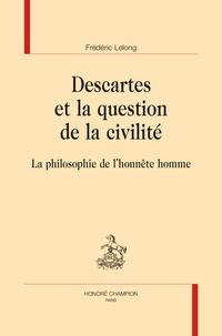 Frédéric Lelong - Descartes et la question de la civilité - La philosophie de l'honnête homme.