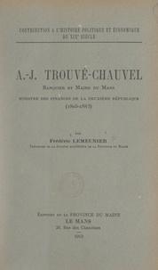 Frédéric Lemeunier - Contribution à l'histoire politique et économique du 19e siècle : A.-J. Trouvé-Chauvel, banquier et maire du Mans, ministre des Finances de la Deuxième République, 1805-1883.