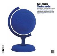 Frédéric Lenne - Ailleurs - Architectes français à l'export. 50 architectures françaises dans le monde.