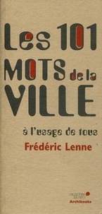 Frédéric Lenne - Les 101 mots de la ville à l'usage de tous.