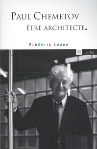 Frédéric Lenne - Paul Chemetov, être architecte - Sept conversations.