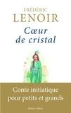 Frédéric Lenoir - Coeur de cristal - Conte initiatique pour petits et grands.