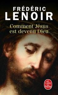 Comment Jésus est devenu Dieu - Frédéric Lenoir pdf epub