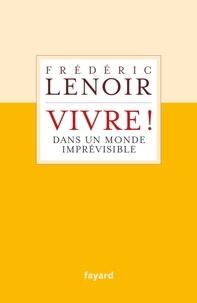 Frédéric Lenoir - De l'art de vivre dans un monde imprévisible.