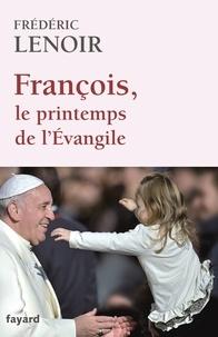 Frédéric Lenoir - François, le printemps de l'Evangile.
