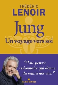 Frédéric Lenoir - Jung - Un voyage vers soi.