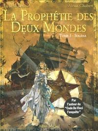 Frédéric Lenoir et Alexis Chabert - La Prophétie des Deux Mondes Tome 3 : Solâna.