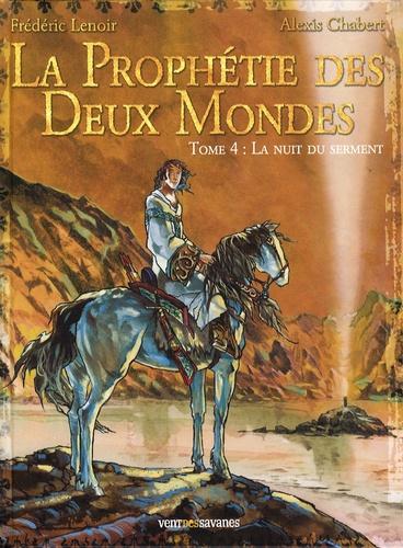 Frédéric Lenoir et Alexis Chabert - La Prophétie des Deux Mondes Tome 4 : La nuit du serment.