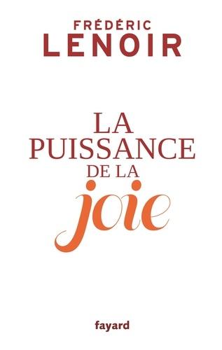 La puissance de la joie - Frédéric Lenoir - Format ePub - 9782213699448 - 12,99 €