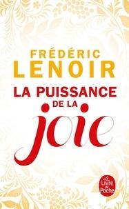 La puissance de la joie - Frédéric Lenoir |