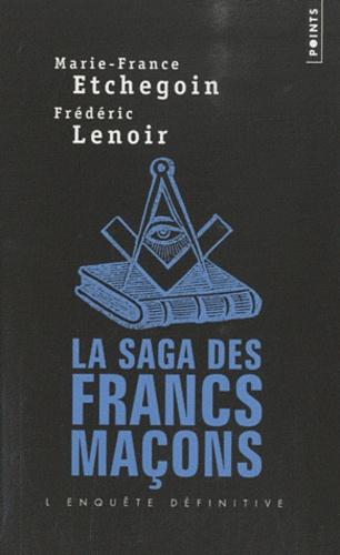 Frédéric Lenoir et Marie-France Etchegoin - La saga des francs-maçons.