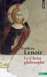 Frédéric Lenoir - Le Christ philosophe.