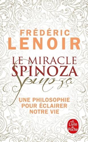 Le miracle Spinoza. Une philosophie pour éclairer notre vie