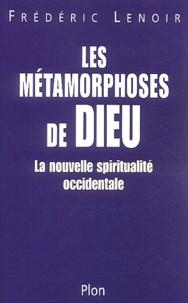 Les métamorphoses de Dieu - Frédéric Lenoir pdf epub