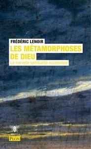 Frédéric Lenoir - Les métamorphoses de Dieu.