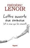Frédéric Lenoir - Lettre ouverte aux animaux (et à ceux qui les aiment).