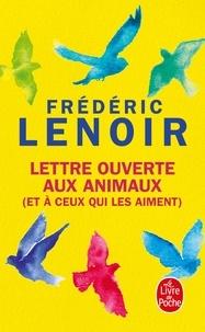 Lettre ouverte aux animaux (et à ceux qui les aiment) - Frédéric Lenoir |