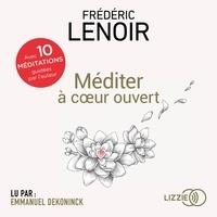 Frédéric Lenoir et Emmanuel Dekoninck - Méditer à coeur ouvert.