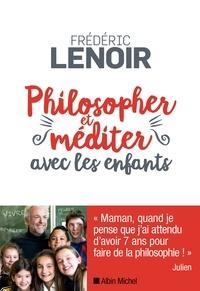 Frédéric Lenoir - Philosopher et méditer avec les enfants.