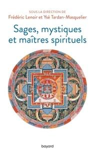 Frédéric Lenoir et Ysé Tardan-Masquelier - Sages, mystiques et maîtres spirituels.