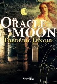 Frédéric Lenoir et Howard Curtis - The Oracle of the Moon -anglais-.