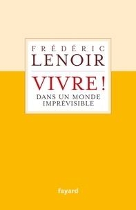 Frédéric Lenoir - Vivre ! dans un monde imprévisible.