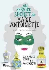 Frédéric Lenormand - Au service secret de Marie-Antoinette  : La mariée était en Rose Bertin.