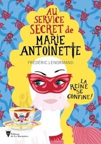 Frédéric Lenormand - Au service secret de Marie-Antoinette  : La reine se confine !.