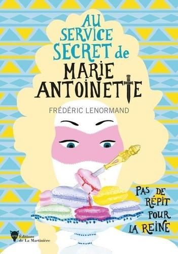 Frédéric Lenormand - Au service secret de Marie-Antoinette Tome 2 : Pas de répit pour la Reine.