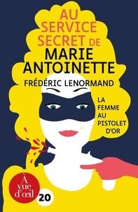 Frédéric Lenormand - Au service secret de Marie-Antoinette Tome 4 : La femme au pistolet d'or.