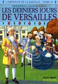 Frédéric Lenormand - L'orphelin de la Bastille Tome 4 : Les derniers jours de Versailles.