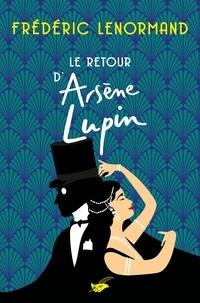 Frédéric Lenormand - Le retour d'Arsène Lupin.
