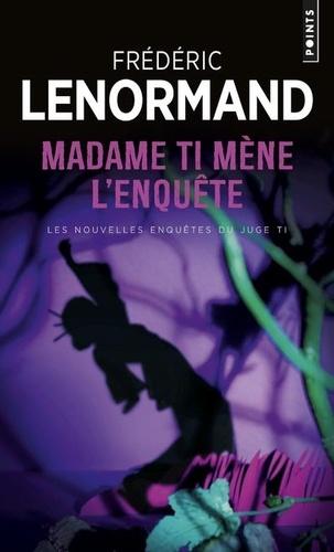 Frédéric Lenormand - Les nouvelles enquêtes du juge Ti Tome 5 : Madame Ti mène l'enquête.