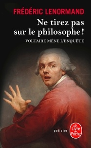 Frédéric Lenormand - Ne tirez pas sur le philosophe ! - Voltaire mène l'enquête.
