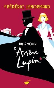 Frédéric Lenormand - Un amour d'Arsène Lupin.