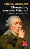 Frédéric Lenormand - Voltaire mène l'enquête  : Elémentaire, mon cher Voltaire !.