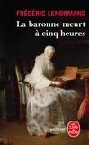 Frédéric Lenormand - Voltaire mène l'enquête  : La baronne meurt à cinq heures.