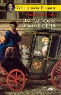 Frédéric Lenormand - Voltaire mène l'enquête  : Un carrosse nommé désir.