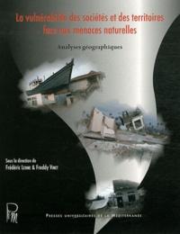 Frédéric Leone et Freddy Vinet - La vulnérabilité des sociétés et des territoires face aux menaces naturelles - Analyses géographiques.