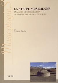 Frédéric Léotar - La steppe musicienne - Analyses et modélisation du patrimoine musical turcique.