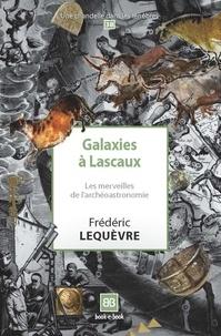 Frédéric Lequèvre - Galaxies à Lascaux - Les merveilles de l'archéoastronomie.