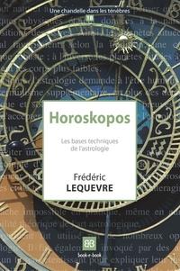 Frédéric Lequèvre - Horoskopos - Les bases techniques de l'astrologie.