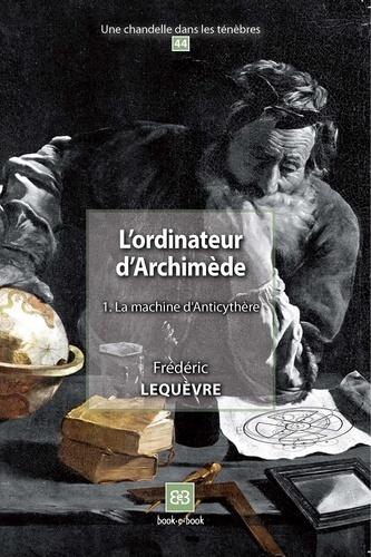 L'ordinateur d'Archimède. Tome 1, La machine d'Anticythère