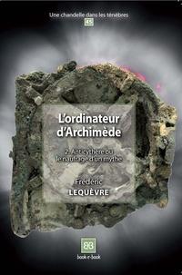 Frédéric Lequèvre - L'ordinateur d'Archimède - Tome 2, Anticythère ou le naufrage d'un mythe.