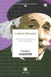 Frédéric Lequèvre - Le béret d'Einstein - Dérives et récupérations de la cosmologie.