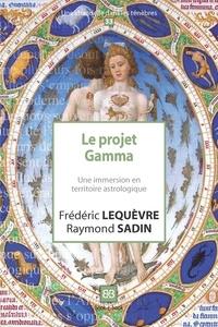 Frédéric Lequèvre et Raymond Sadin - Le projet Gamma - Une immersion en territoire astrologique.