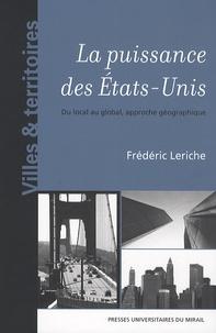 Frédéric Leriche - La puissance des Etats-Unis - Du local au global, approche géographique.